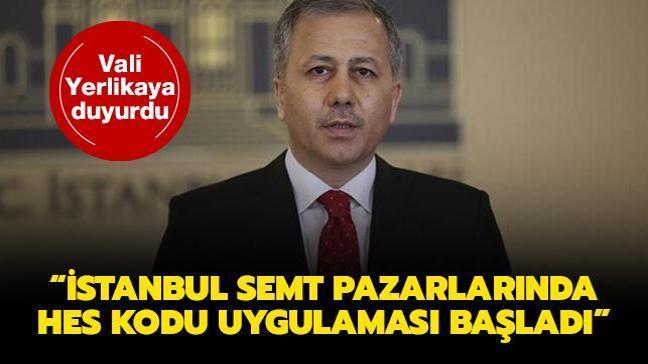 Vali Yerlikaya duyurdu: İstanbul semt pazarlarında HES kodu uygulaması başladı