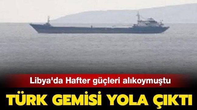 Son dakika... Libya'da alıkonan Türk gemisi serbest bırakıldı