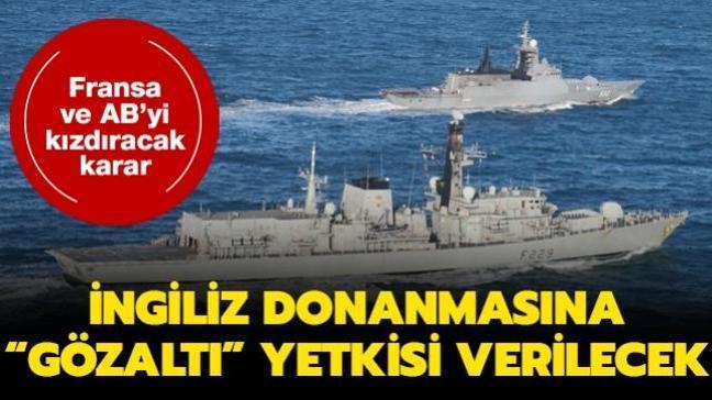 """Fransa ve AB'yi kızdıracak karar: İngiliz Donanmasına """"gözaltı"""" yetkisi verilecek"""