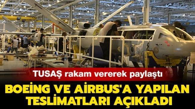 TUSAŞ 2002 yılından bugüne kadar Boeing ve Airbus'a yapılan teslimatları paylaştı