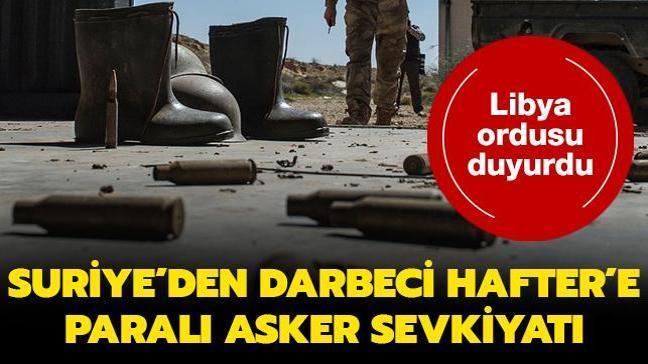 Libya ordusu duyurdu... Suriye'den darbeci Hafter'e paralı asker sevkiyatı
