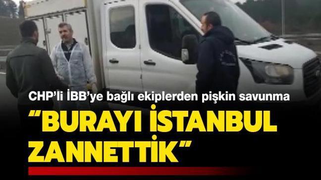Son dakika haberleri... CHP'li İBB'ye bağlı ekiplerden pişkin savunma: Burayı İstanbul zannettik