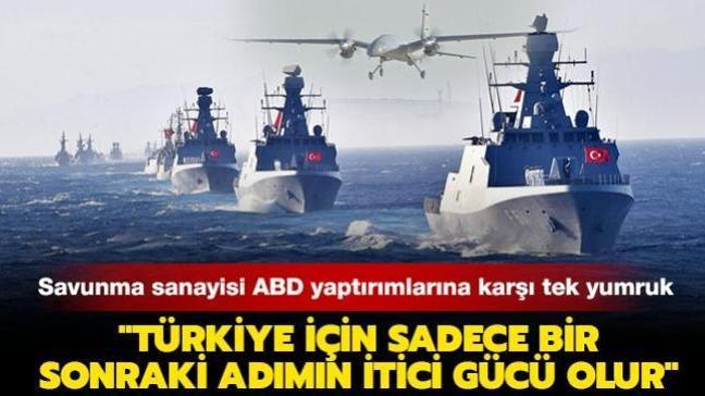 """Türk savunma sanayisi ABD yaptırımlarına karşı tek yumruk: """"Yaptırım Türkiye için sadece bir sonraki adımın itici gücü olur"""""""