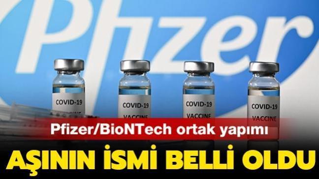 Son dakika haberi: Pfizer/BioNTech koronavirüs aşısının adı belli oldu