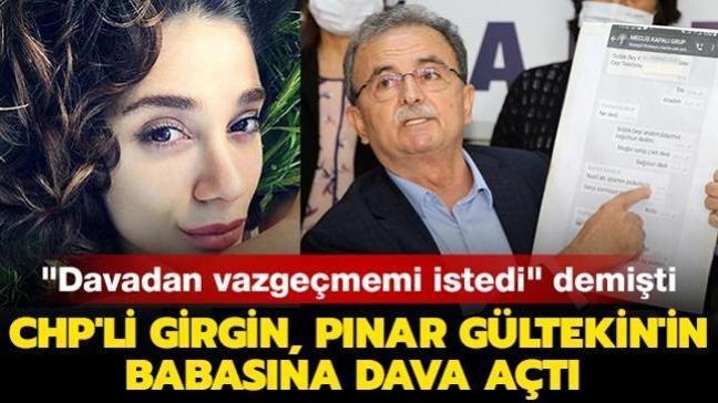 """""""Davadan vazgeçmemi istedi"""" demişti... CHP'li Girgin, Pınar Gültekin'in babasına dava açtı"""