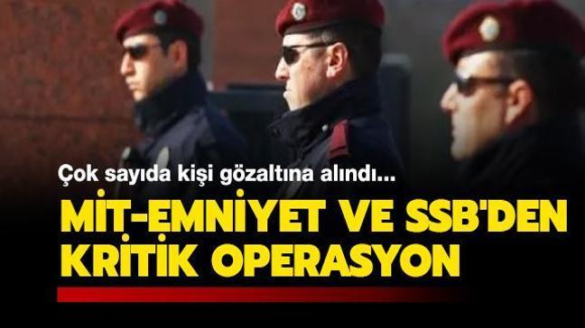 MİT-Emniyet ve SSB'den kritik operasyon! Çok sayıda kişi gözaltına alındı