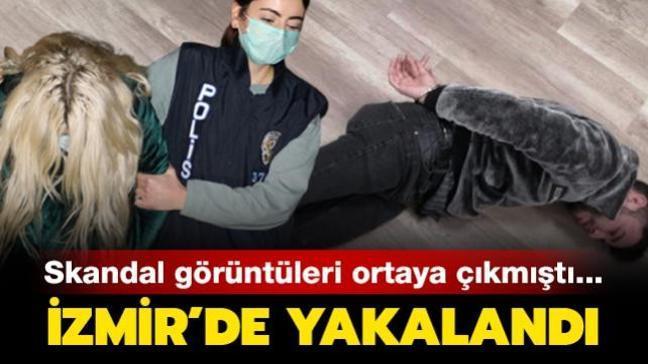 Aleyna Çakır olayının ardından skandal görüntüleri ortaya çıkmıştı... İzmir'de yakalandı