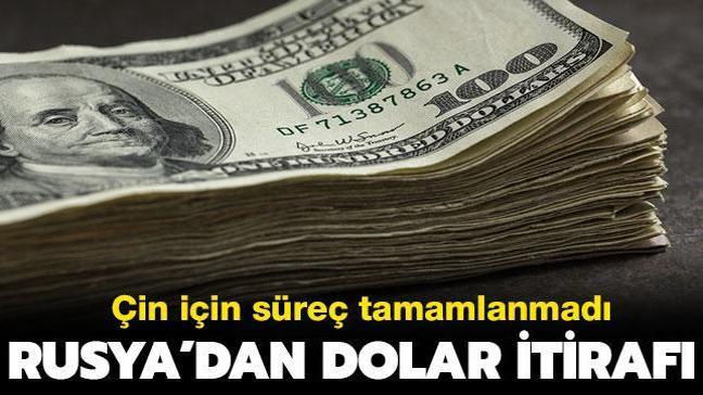 Rusya'dan dolar itirafı: Çin için süreç tamamlanmadı...
