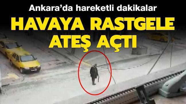 Ankara'da hareketli dakikalar: Havaya rastgele ateş açtı