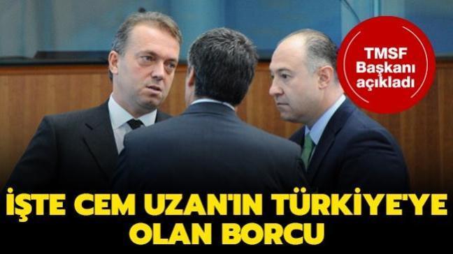 İşte Cem Uzan'ın Türkiye'ye olan borcu... TMSF Başkanı açıkladı
