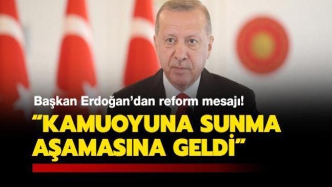 Başkan Erdoğan'dan reform mesajı: Kamuoyuna sunma aşamasına geldi