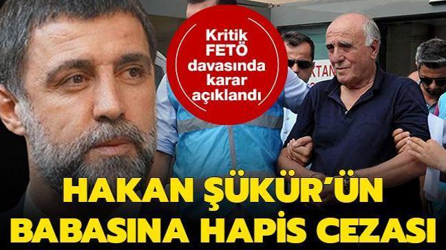 """Hakan Şükür'ün babası """"FETÖ'ye yardım"""" suçundan 3 yıl 1 ay hapis cezasına çarptırıldı"""