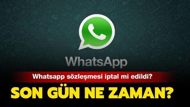"""Whatsapp sözleşmesi iptal mi edildi"""" Whatsapp sözleşmesi için son gün ne zaman"""""""