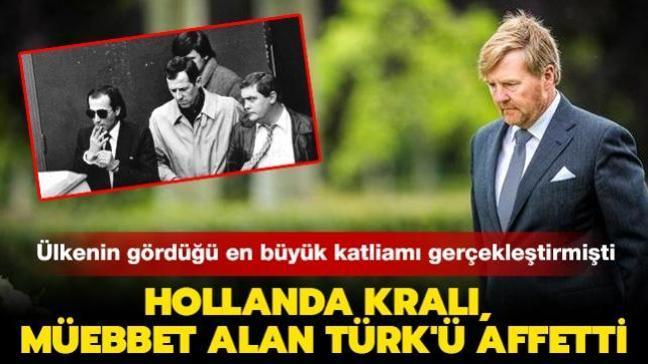 Ülkenin gördüğü en büyük katliamı gerçekleştirmişti: Hollanda Kralı, müebbet alan Türk'ü affetti