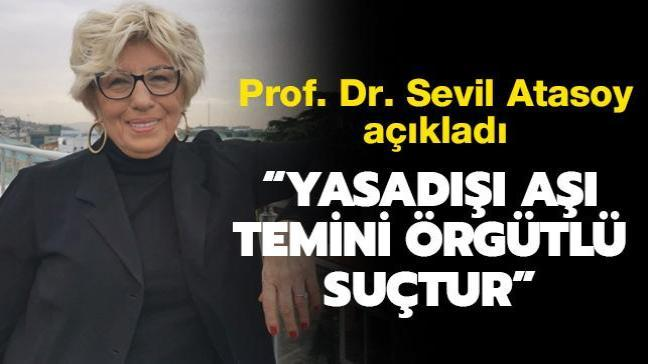 Prof. Dr. Sevil Atasoy: Yasadışı aşı temini örgütlü suçtur
