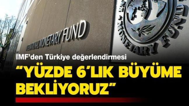 Son dakika haberleri... IMF'den Türkiye değerlendirmesi: Yüzde 6'lık büyüme bekliyoruz