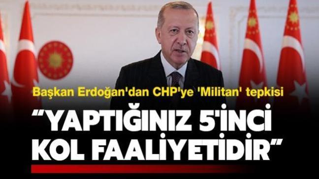 """Başkan Erdoğan'dan CHP'ye 'Militan' tepkisi: """"Yaptığınız 5'inci kol faaliyetidir"""""""