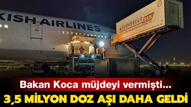 Bakan Koca müjdeyi vermişti... 3,5 milyon doz aşı daha Türkiye'de