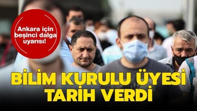 Bilim Kurulu üyesi tarih verdi! Ankara için beşinci dalga uyarısı!