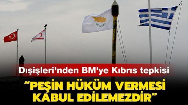 """Dışişleri Bakanlığı'ndan BM'ye Kıbrıs tepkisi: """"Peşin hüküm vermesi kabul edilemezdir"""""""