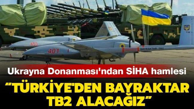 """Ukrayna Donanması'ndan SİHA hamlesi: """"Türkiye'den Bayraktar TB2 alacağız"""""""