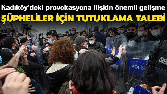 Kadıköy'deki provokasyona ilişkin önemli gelişme... Şüpheliler için tutuklama talebi