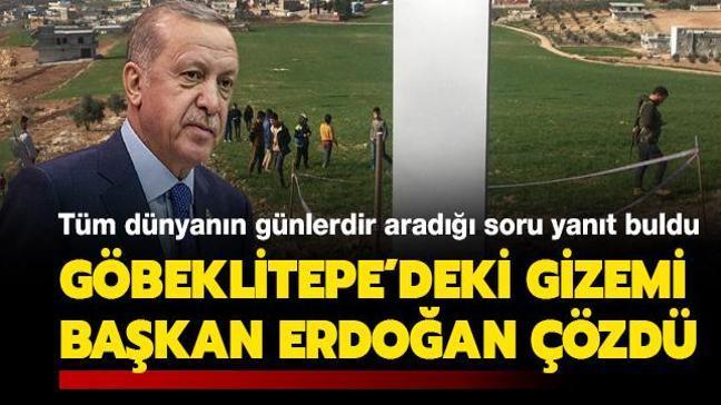 Tüm dünyanın günlerdir aradığı soru yanıt buldu: Göbeklitepe'deki gizemi Başkan Erdoğan çözdü