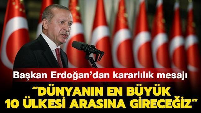 """Başkan Erdoğan: """"Dünyanın en büyük 10 ülkesi arasına gireceğiz"""""""