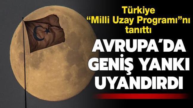 """Türkiye """"Milli Uzay Programı""""nı tanıttı... Avrupa basınında geniş yankı uyandırdı"""