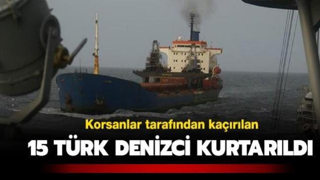 Son Dakika: Korsanlar tarafından kaçırılan 15 Türk denizci kurtarıldı