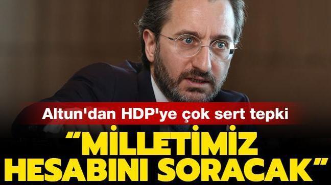 Altun'dan HDP'ye çok sert tepki: Milletimiz sizden şehitlerimizin hesabını soracak