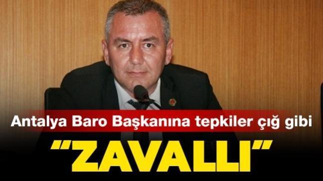 Antalya Baro Başkanına sert tepki: Zavallı