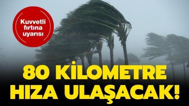 Meteorolojiden 3 bölge için kuvvetli fırtına uyarısı: 80 kilometre hıza ulaşacak