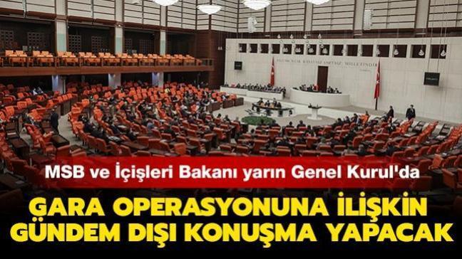 MSB ve İçişleri Bakanı yarın Genel Kurul'da Gara operasyonuna ilişkin gündem dışı konuşma yapacak