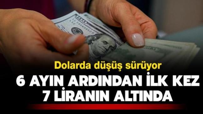 Dolar düşüş devam ediyor: 6 ayın ardından ilk kez 7 liranın altına geriledi