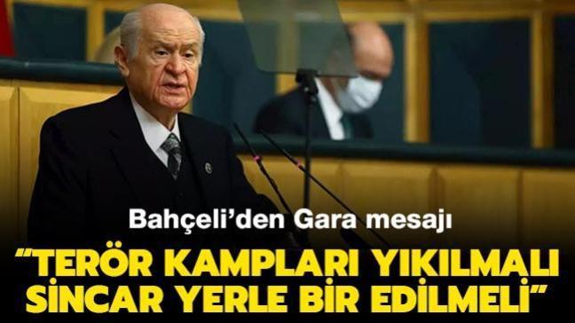 """MHP Genel Başkanı Bahçeli'den Gara mesajı: """"Terör kampları yıkılmalı, Sincar yerle bir edilmeli"""""""