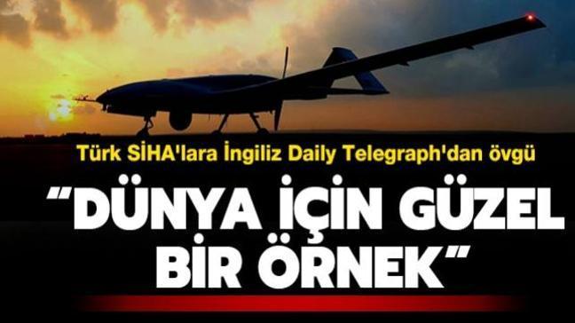 """Türk İHA ve SİHA'larına bir övgü de İngiliz Daily Telegraph'dan geldi: """"Dünya için güzel bir örnek"""""""