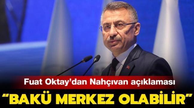 """Cumhurbaşkanı Yardımcısı Oktay'dan Nahçıvan açıklaması: """"Bakü merkez olabilir"""""""