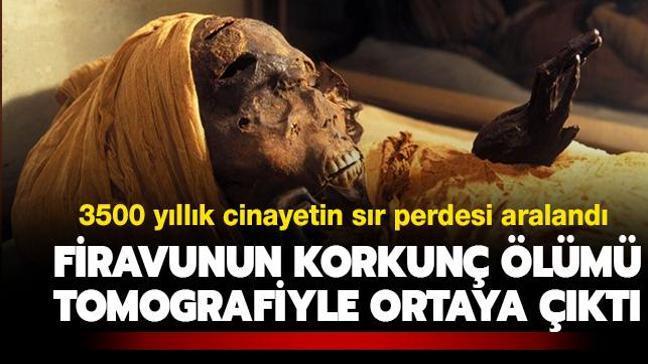 3500 yıllık cinayetin sır perdesi aralandı: Firavunun korkunç ölümü, tomografiyle ortaya çıktı