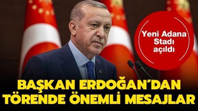 Başkan Erdoğan'dan Yeni Adana Stadı'nın açılışında önemli mesajlar