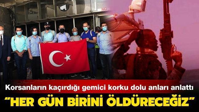 Korsanların elinden kurtarılan Türk gemici o anları anlattı: Her gün birini öldüreceğiz