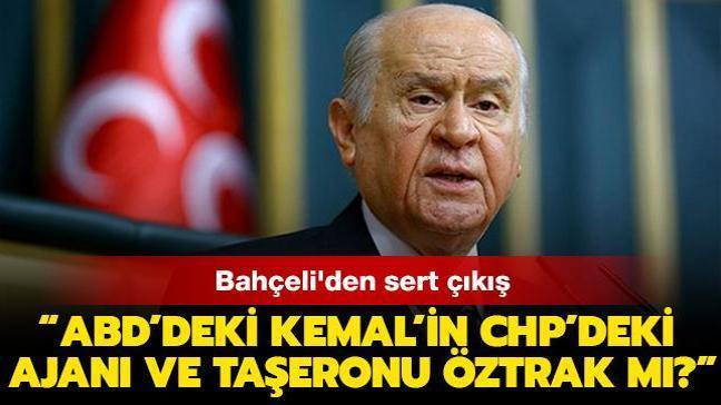 """Bahçeli'den sert çıkış! """"ABD'deki Kemal'in CHP'deki ajanı ve taşeronu Öztrak mı"""""""