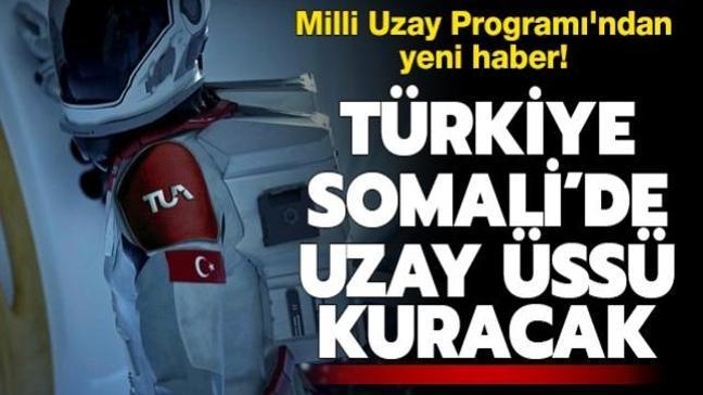 Milli Uzay Programı'nda yeni gelişme! Türkiye Somali'de uzay üssü kuracak