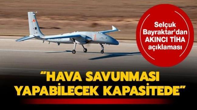 Selçuk Bayraktar'dan AKINCI TİHA açıklaması: Hava savunması yapabilecek kapasitede