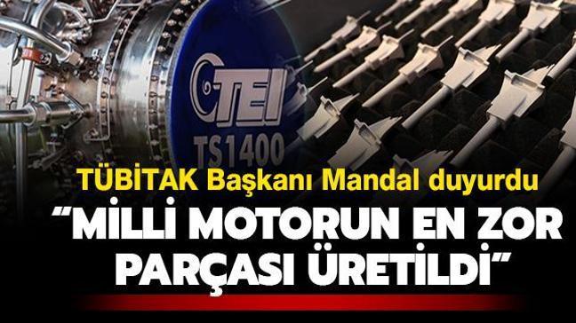 """TÜBİTAK Başkanı Mandal duyurdu: """"Milli motorun en zor parçası üretildi"""""""