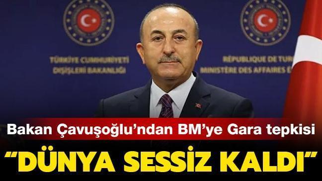 Bakan Çavuşoğlu'ndan BM'ye Gara tepkisi: Dünya sessiz kaldı