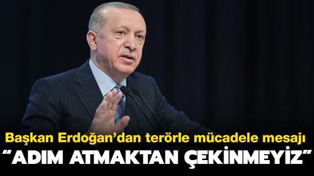 Başkan Erdoğan'dan terörle mücadele mesajı: Adım atmaktan çekinmeyiz