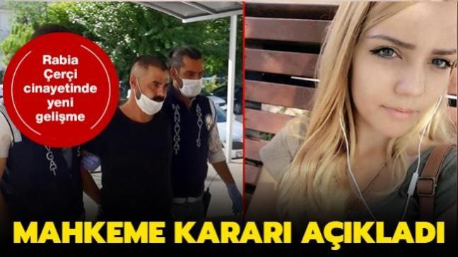 Rabia Çerçi'yi öldüren katile indirim uygulanmadan 34 yıl hapis cezası verildi