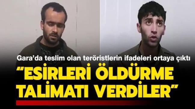 Gara'da teslim olan teröristlerin ifadeleri ortaya çıktı: Esirleri öldürme talimatı verdiler
