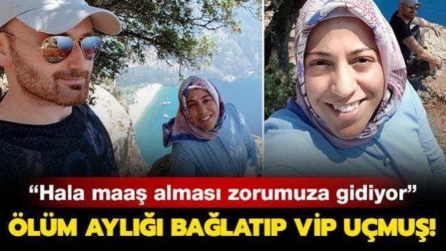 Semra Aysal'ı öldüren katil eşi ölüm aylığı bağlatıp VİP uçmuş
